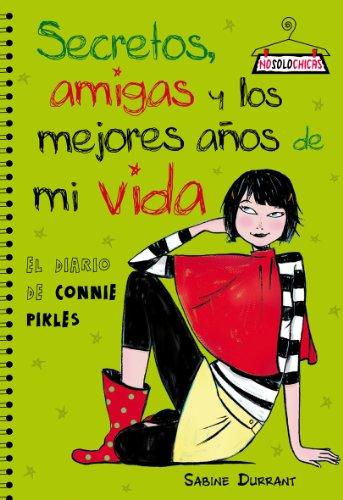 Secretos, amigas, y los mejores años de mi vida. El diario de Connie Pickles. - DURRANT, Sabine