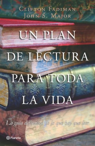 Un plan de lectura para toda la vida/ A Reading Plan for Life (Spanish Edition) (8408078747) by Clifton Fadiman; John S. Major