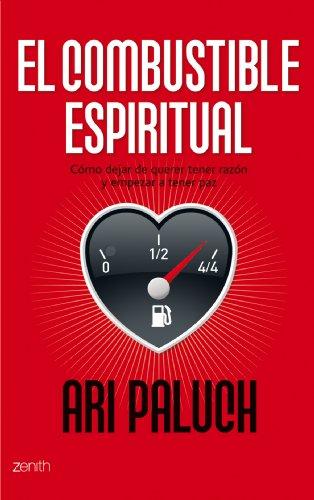 9788408080077: El Combustible Espiritual: Como Dejar de Querer Tener Razon y emp Ezar a Tener paz