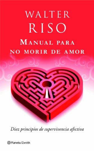 9788408080480: Manual para no morir de amor: diez principios de supervivencia afectiva (Biblioteca Walter Riso)