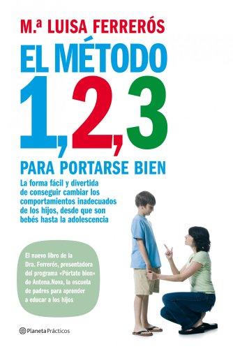 9788408085492: El método 1, 2, 3 para portarse bien : la forma fácil y divertida de conseguir cambiar los comportamientos inadecuados de los hijos, desde que son bebés hasta la adolescencia