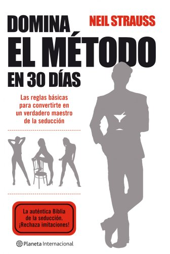 DOMINA EL METODO EN 30 DIAS: LAS REGLAS BASICAS PARA CONVERTIRTE EN UN VERDADERO MAESTRO DE LA SEDUCCION (8408085700) by NEIL # STRAUSS