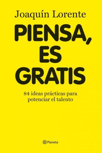 Piensa, es gratis. 84 ideas practicas para: Joaquin Lorente Soler
