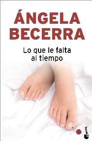 9788408093466: Lo que le falta al tiempo (Booket Verano 2010)
