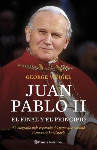 9788408102922: Juan Pablo II. El final y el principio: La biografía más esperada del papa que cambió el curso de la Historia (Testimonio (planeta))