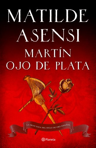 9788408103936: Martín Ojo de Plata: la gran saga del Siglo de Oro (venganza en Sevilla, tierra firme) (Matilde Asensi)