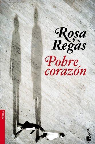 Pobre corazón (Novela y Relatos): Regàs, Rosa