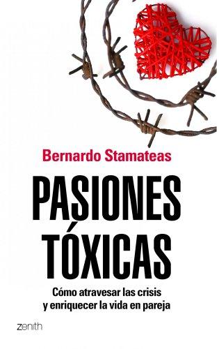 9788408104841: Pasiones tóxicas: cómo atravesar las crisis y enriquecer la vida en pareja