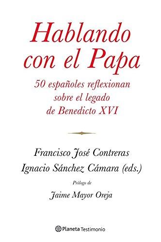 9788408114390: Hablando con el Papa: 50 españoles reflexionan sobre el legado de Benedicto XVI (Planeta Testimonio)