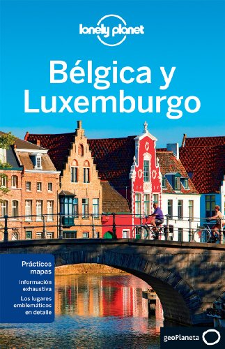 Lonely Planet Belgica y Luxemburgo (Travel Guide) (Spanish Edition): Lonely Planet