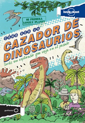 9788408122890: Lonely Planet Cómo ser un cazador de dinosaurios (Lonely Planet Kids) (Spanish Edition)