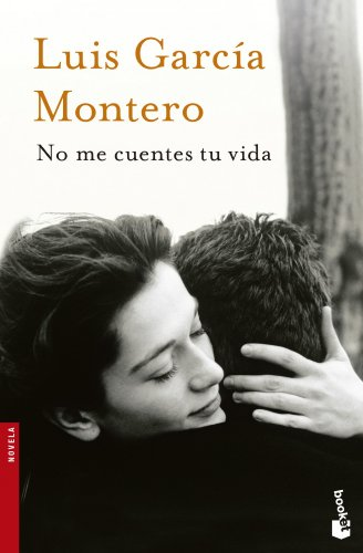 No me cuentes tu vida (Novela y: García Montero, Luis