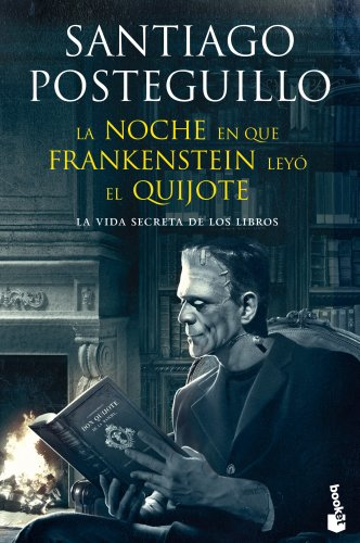 La noche en que Frankenstein ley? el Quijote: S. Posteguillo