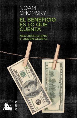 9788408124047: El beneficio es lo que cuenta: Neoliberalismo y orden global (Humanidades)