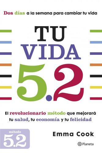 9788408125655: Tu vida 5.2: El revolucionario método que mejorará tu salud, tu economía y tu felicidad (Prácticos)