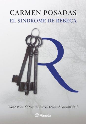 9788408130239: El síndrome de Rebeca: Guía para conjurar fantasmas amorosos (No Ficción)