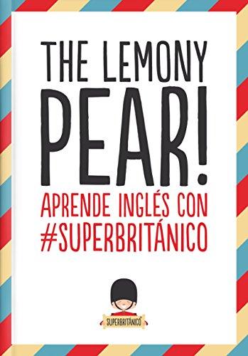 The Lemony Pear! : aprende inglés con #Superbritánico (Paperback): Superbritanico