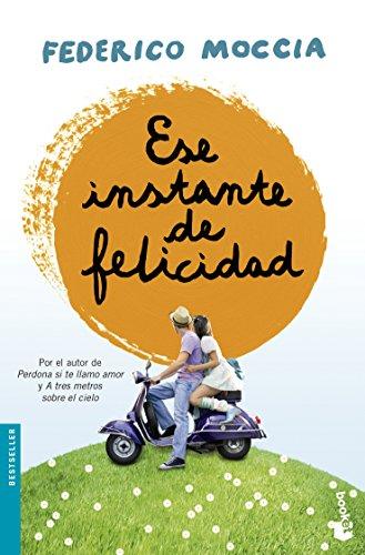 Ese Instante De Felicidad (Bestseller Internacional): Federico Moccia