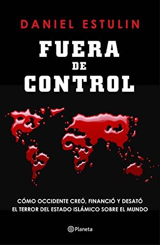 9788408145851: Fuera de control: Cómo Occidente creó, financió y desató el terror del Estado Islámico sobre el mundo (No Ficcion)