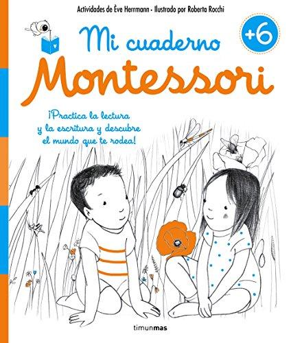 Mi cuaderno Montessori +6 ¡Practica la lectura y la escritura y descubre el mundo que te rodea! - Éve Herrmann, Roberta Rocchi