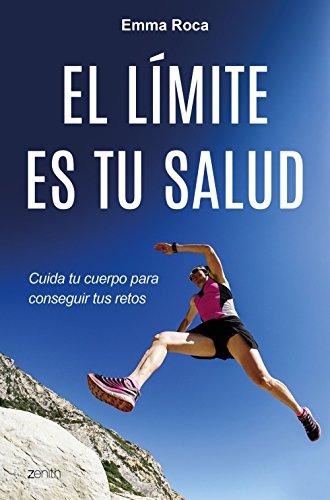 9788408175520: El límite es tu salud: Cuida tu cuerpo para conseguir tus retos (Autoayuda y superación)