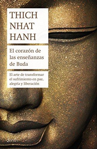 9788408180968: El corazón de las enseñanzas de Buda: El arte de transformar el sufrimiento en paz, alegría y liberación (Biblioteca Thich Nhat Hanh)