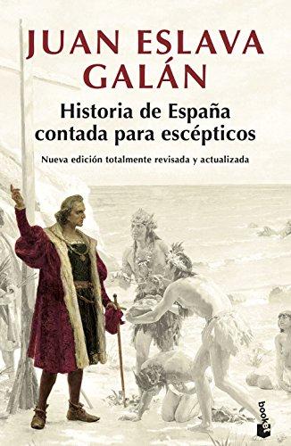 Historia de España contada para escépticos: Eslava Galán, Juan