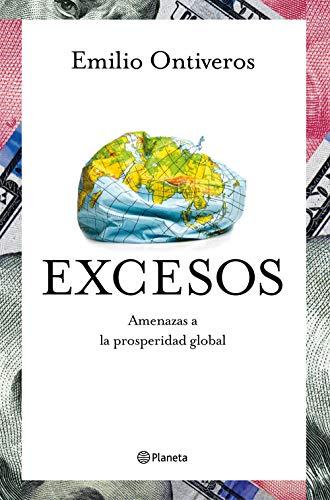 EXCESOS: Amenazas a la prosperidad global: Emilio Ontiveros Baeza