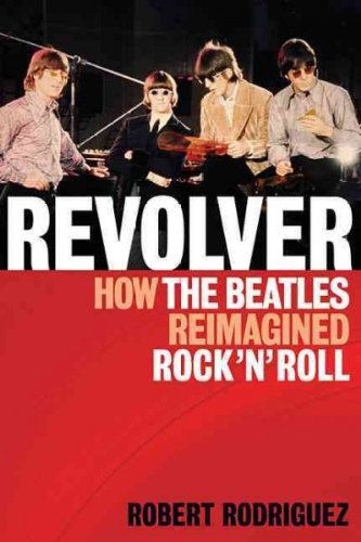 9788408852513: Revolver: How the Beatles Reimagined Rock 'n' Roll [ REVOLVER: HOW THE BEATLES REIMAGINED ROCK 'N' ROLL BY Rodriguez, Robert ( Author ) Apr-01-2012