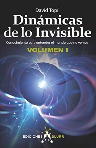 9788412007541: Dinámicas De Lo invisible – Volumen 1. Conocimiento para Entender El Mundo Que No Vemos