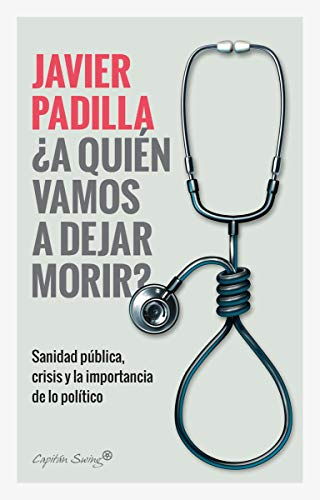 9788412064421: A quién vamos a dejar morir: Sanidad pública, crisis y la importancia de lo político (Ensayo)