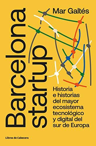 9788412067576: Barcelona startup: Historia e historias del mayor ecosistema tecnológico y digital del sur de Europa (TESTIMONIOS EMPRESARIALES)