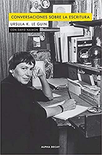 Conversacones sobre la escritura: K. Le Guin,