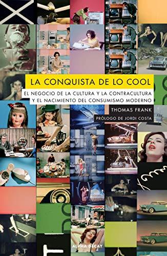 9788412144215: LA CONQUISTA DE LO COOL: El negocio de la cultura y la contracultura y el nacimiento: 132 (ALPHA DECAY)