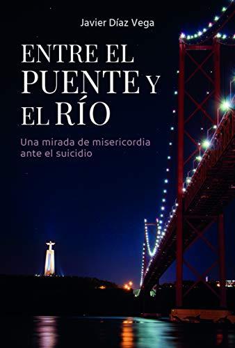9788412244946: Entre El puente y El Río: Una mirada de misericordia ante el suicidio