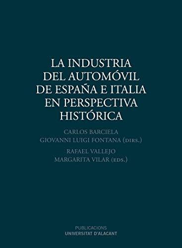 9788413020020: Industria del automóvil de España e Italia en perspectiva histórica, La (Publicacions Institucionals Universitat d'Alacant)