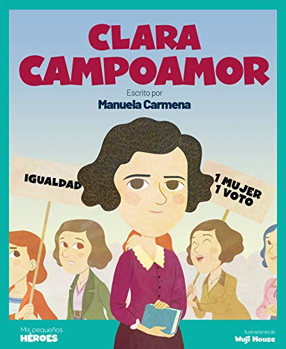 9788413610276: Clara Campoamor: Escrito por Manuela Carmena: 24 (Mis pequeños héroes)