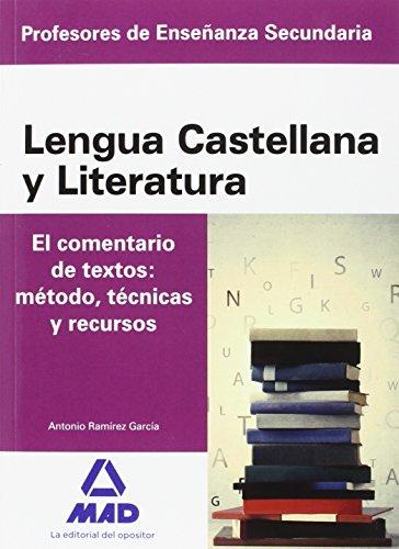 Cuerpo de Profesores de Enseñanza Secundaria. Lengua Castellana y Literatura. el Comentario de Textos: Mà todo, Tà cnicas y Recursos - Ramírez García, Antonio