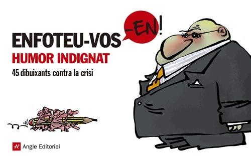 9788415002932: Enfoteu-vos-en!: Humor indignat. 45 dibuixants contra la crisi