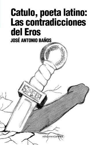 9788415021025: Catulo, poeta latino Las contradiccionesdel Eros (Spanish Edition)