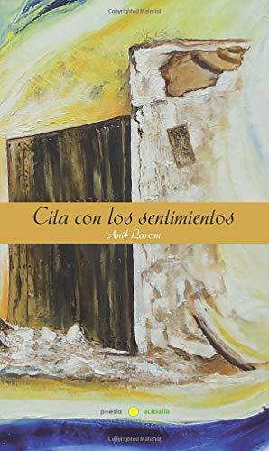 Cita Con Los Sentimientos (Spanish Edition): Larom, Anif