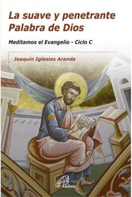 9788415022565: La suave y penetrante Palabra de Dios: Meditamos el Evangelio - Ciclo C (Candil encendido)