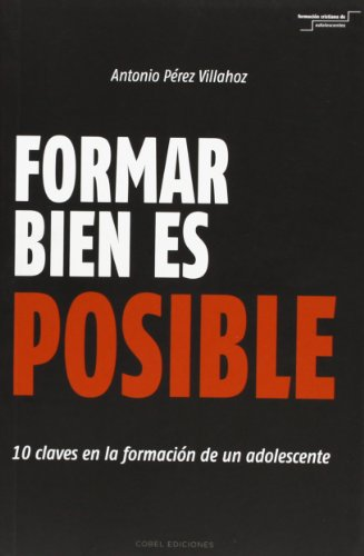 9788415024613: Formar Bien Es Posible. 10 Claves En La Formación De Un Adolescente
