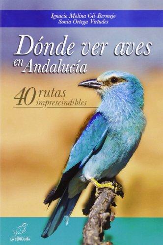 9788415030690: Dónde ver aves en Andalucía: 40 rutas imprescindibles