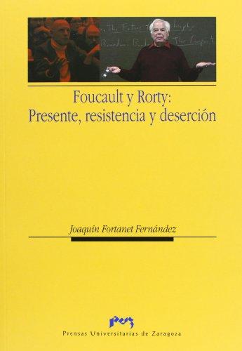 FOUCAULT Y RORTY: PRESENTE, RESISTENCIA Y DESERCION: FORTANET FERNANDEZ, J.