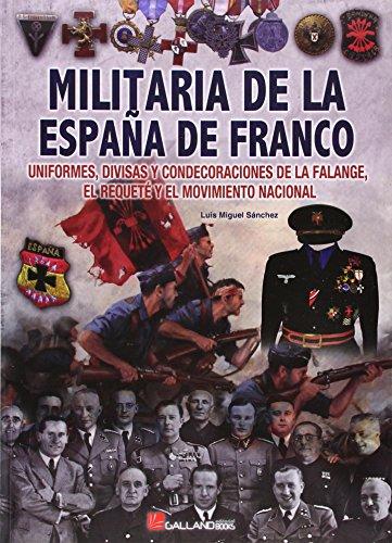9788415043737: Militaria de la España de Franco: Uniformes, divisas y condecoraciones de la Falange, El Requeté y el Movimiento Nacional (1936-1976)