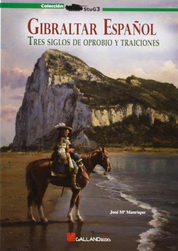 9788415043911: Gibraltar español : tres siglos de oprobio y traiciones