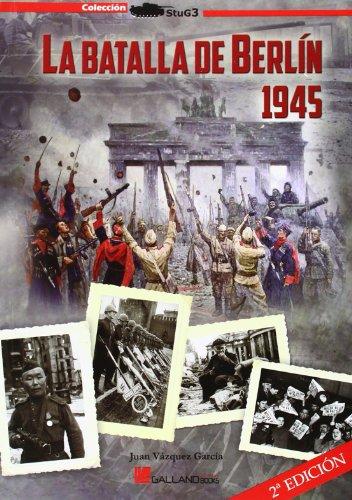9788415043959: LA BATALLA DE BERLIN 1945 - GALLAND BOOK [Paperback]