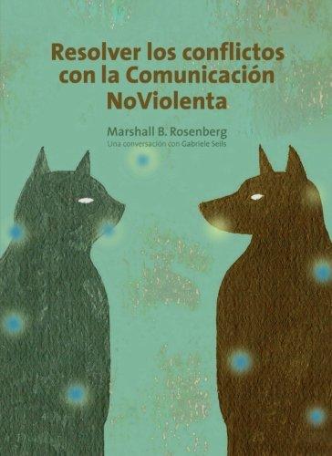 9788415053057: Resolver los conflictos con la comunicación no violenta (Spanish Edition)