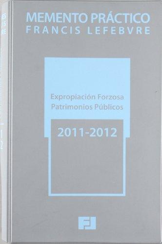 9788415056423: MEMENTO PRÁCTICO EXPROPIACIÓN FORZOSA - PATRIMONIOS PÚBLICOS 2011-2012 (Mementos Practicos)